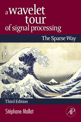 Book A Wavelet Tour of Signal Processing: The Sparse Way by Stephane Mallat