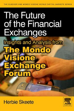 Book The Future of the Financial Exchanges: Insights and Analysis from The Mondo Visione Exchange Forum by Herbie Skeete