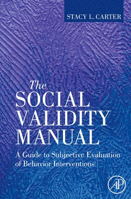 Book The Social Validity Manual: A Guide to Subjective Evaluation of Behavior Interventions by Stacy L. Carter
