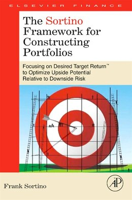 Book The Sortino Framework for Constructing Portfolios: Focusing On Desired Target Return! To Optimize… by Frank A. Sortino