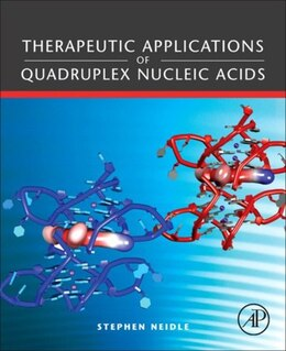 Book Therapeutic Applications of Quadruplex Nucleic Acids: THERAPEUTIC APPLICATIONS by Stephen Neidle