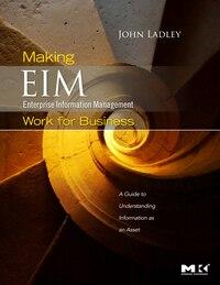 Making Enterprise Information Management (EIM) Work for Business: A Guide to Understanding…