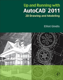Book Up and Running with AutoCAD 2011: 2D Drawing and Modeling by Elliot Gindis