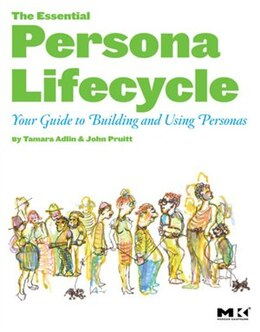 Book The Essential Persona Lifecycle: Your Guide to Building and Using Personas by Tamara Adlin