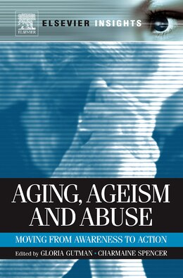 Book Aging, Ageism And Abuse: Moving From Awareness To Action by Gloria Gutman