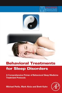 Behavioral Treatments for Sleep Disorders: A Comprehensive Primer of Behavioral Sleep Medicine…