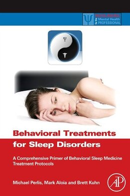 Book Behavioral Treatments for Sleep Disorders: A Comprehensive Primer of Behavioral Sleep Medicine… by Michael L. Perlis