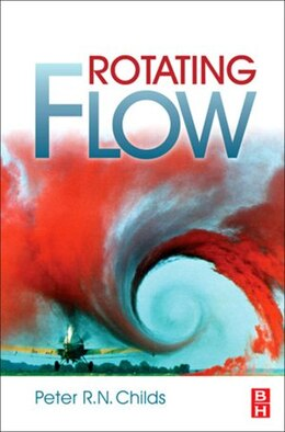 Book Rotating Flow by Peter R. N. Childs, BSc.(Hons), D.Phil, C.Eng, F.I.Mech.E.