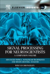 Signal Processing for Neuroscientists, A Companion Volume: Advanced Topics, Nonlinear Techniques…