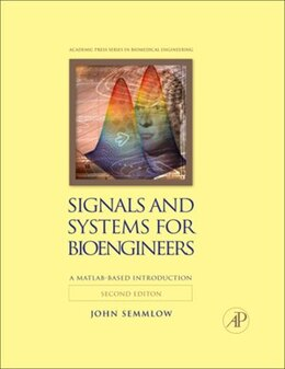 Book Signals and Systems for Bioengineers: A MATLAB-Based Introduction by John Semmlow