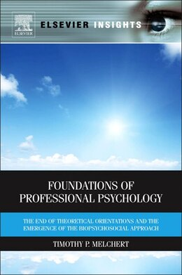 Book Foundations of Professional Psychology: The End Of Theoretical Orientations And The Emergence Of… by Timothy P Melchert