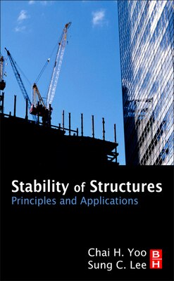 Book Stability of Structures: Principles and Applications by Chai H Yoo