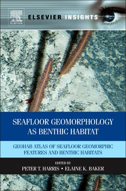 Book Seafloor Geomorphology as Benthic Habitat: GeoHAB Atlas of Seafloor Geomorphic Features and Benthic… by Peter T Harris