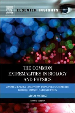 Book The Common Extremalities in Biology and Physics: Maximum Energy Dissipation Principle in Chemistry… by Adam Moroz