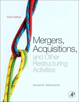 Book Mergers, Acquisitions, and Other Restructuring Activities: An Integrated Approach to Process, Tools… by Donald DePamphilis