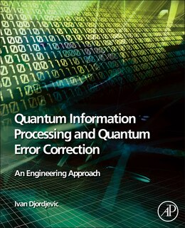 Book Quantum Information Processing And Quantum Error Correction: An Engineering Approach by Ivan Djordjevic