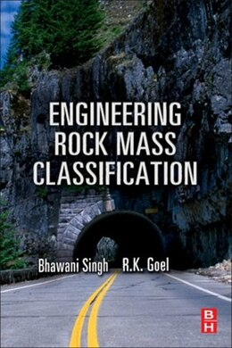 Book Engineering Rock Mass Classification: Tunnelling, Foundations and Landslides by R K Goel