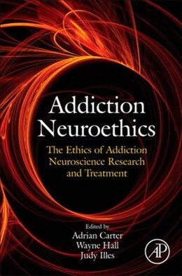 Book Addiction Neuroethics: The ethics of addiction neuroscience research and treatment by Adrian Carter