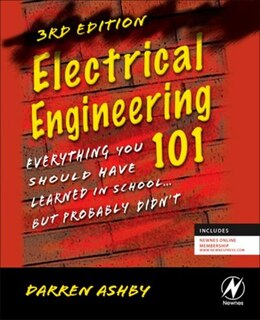 Book Electrical Engineering 101: Everything You Should Have Learned in School...but Probably Didn't by Darren Ashby