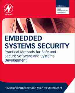 Embedded Systems Security: Practical Methods For Safe And Secure Software And Systems Development by David Kleidermacher