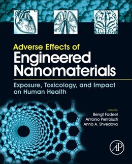 Book Adverse Effects of Engineered Nanomaterials: Exposure, Toxicology, and Impact on Human Health by Bengt Fadeel