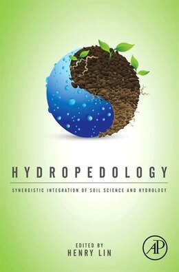 Book Hydropedology: Synergistic Integration of Soil Science and Hydrology by Henry Lin
