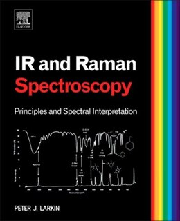 Book Infrared and Raman Spectroscopy: Principles and Spectral Interpretation by Peter Larkin