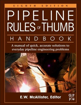 Book Pipeline Rules Of Thumb Handbook: A Manual Of Quick, Accurate Solutions To Everyday Pipeline… by E.w. Mcallister