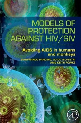 Book Models of Protection Against HIV/SIV: Avoiding AIDS in humans and monkeys by Gianfranco Pancino