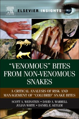 Book Venomous Bites from Non-Venomous Snakes: A Critical Analysis of Risk and Management of Colubrid… by Scott A Weinstein