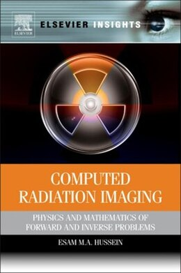 Book Computed Radiation Imaging: Physics and Mathematics of Forward and Inverse Problems by Esam M A Hussein