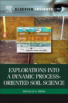 Book Explorations into a Dynamic Process-Oriented Soil Science by Douglas's Frink