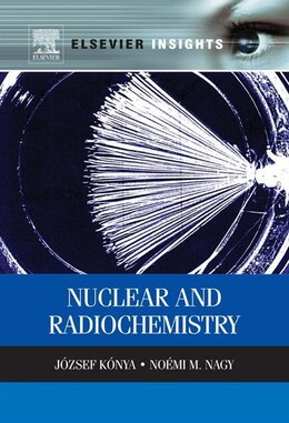 Book Nuclear and Radiochemistry by Jozsef Konya