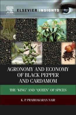 Book Agronomy and Economy of Black Pepper and Cardamom: The King And Queen Of Spices by K.P. Prabhakaran Nair
