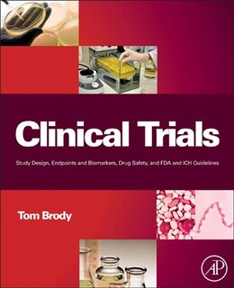 Book Clinical Trials: Study Design, Endpoints and Biomarkers, Drug Safety, and FDA and ICH Guidelines by Tom Brody
