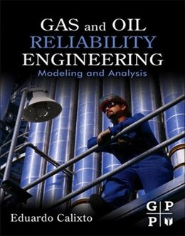 Book Gas and Oil Reliability Engineering: Modeling and Analysis by Eduardo Calixto