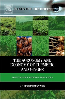 Book The Agronomy And Economy Of Turmeric And Ginger: The Invaluable Medicinal Spice Crops by K.p. Prabhakaran Nair
