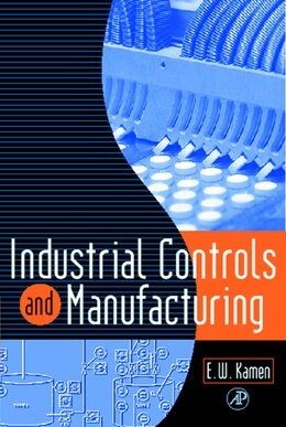 Book Industrial Controls and Manufacturing by Edward W. Kamen