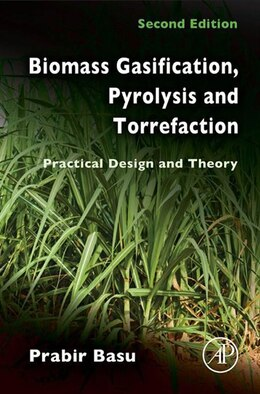 Book Biomass Gasification, Pyrolysis and Torrefaction: Practical Design and Theory by Prabir Basu