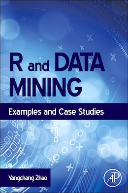 Book R and Data Mining: Examples and Case Studies by Yanchang Zhao