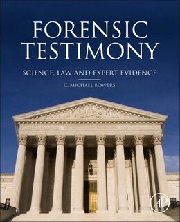 Book Forensic Testimony: Science, Law And Expert Evidence by C. Michael Bowers