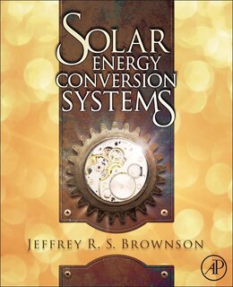 Book Solar Energy Conversion Systems by Jeffrey R. S. Brownson