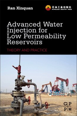 Book Advanced Water Injection For Low Permeability Reservoirs: Theory And Practice by Ran Xinquan