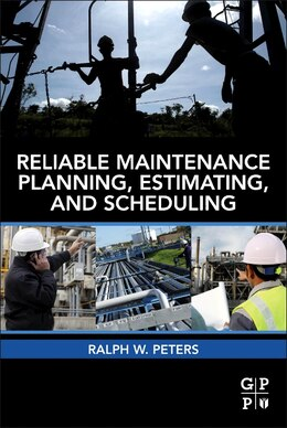 Book Reliable Maintenance Planning, Estimating, And Scheduling by Ralph Peters