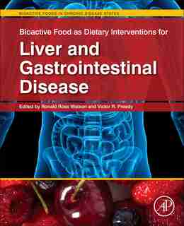 Bioactive Food As Dietary Interventions For Liver And Gastrointestinal Disease: Bioactive Foods In Chronic Disease State: Bioactive Foods In Chronic Disease States by Ronald Ross Watson