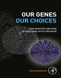 Book Our Genes, Our Choices: How genotype and gene interactions affect behavior by David Goldman