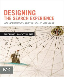 Book Designing the Search Experience: The Information Architecture of Discovery by Tony Russell-Rose