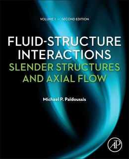 Book Fluid-structure Interactions: Slender Structures And Axial Flow by Michael P. Paidoussis