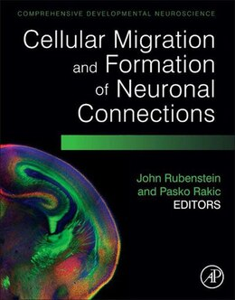 Book Cellular Migration and Formation of Neuronal Connections: Comprehensive Developmental Neuroscience by John Rubenstein