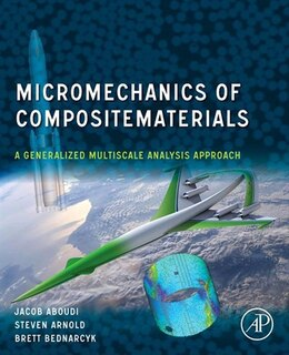 Book Micromechanics of Composite Materials: A Generalized Multiscale Analysis Approach by Jacob Aboudi